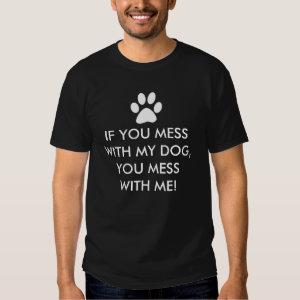 Mess With My Dog Saying T-shirts