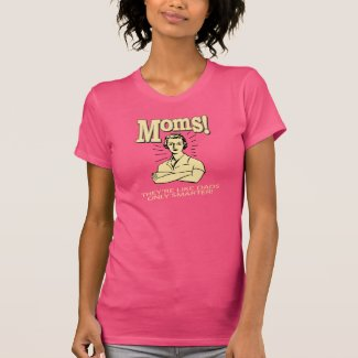 Moms! They're Like Dads, But Only Smarter! Tshirt