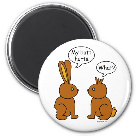 My Butt Hurts! - What? Magnet