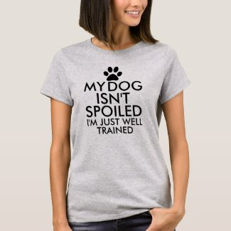 My Dog Isn't Spoiled Funny Saying Typography T-Shirt