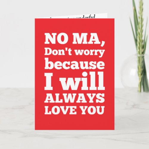 No Ma, Don't Worry Because I'll Always Love You Greeting Cards