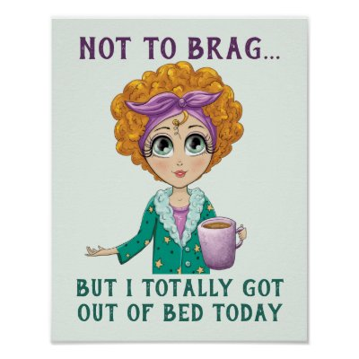 Not To Brag But I totally got out of Bed Today Poster