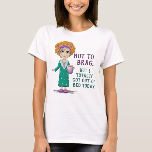 Not To Brag But I totally got out of Bed Today T-Shirt