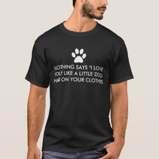 Nothing Says I Love You Dog Hair T-Shirt
