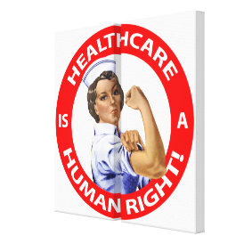 "Nurse ""Rosie"" says ""Healthcare is a Human Right!"" Canvas Print"