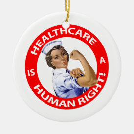 """Nurse """"Rosie"""" says """"Healthcare is a Human Right!"""" Ceramic Ornament"""