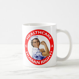 "Nurse ""Rosie"" says ""Healthcare is a Human Right!"" Coffee Mug"