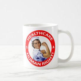 "Nurse ""Rosie"" says ""Healthcare is a Human Right!"" Coffee Mug"