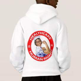 "Nurse ""Rosie"" says ""Healthcare is a Human Right!"" Hoodie"