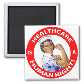 "Nurse ""Rosie"" says ""Healthcare is a Human Right!"" Magnet"