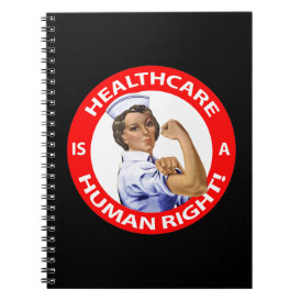 """Nurse """"Rosie"""" says """"Healthcare is a Human Right!"""" Notebook"""
