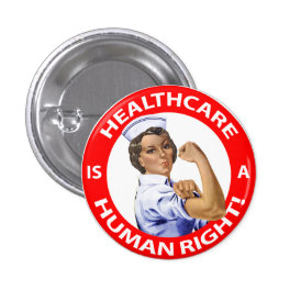 "Nurse ""Rosie"" says ""Healthcare is a Human Right!"" Pinback Button"
