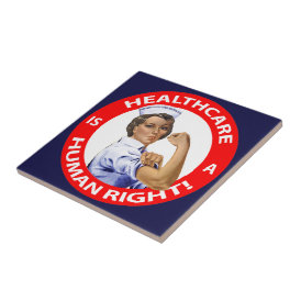 "Nurse ""Rosie"" says ""Healthcare is a Human Right!"" Tile"