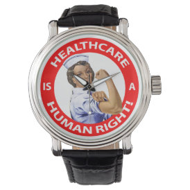 "Nurse ""Rosie"" says ""Healthcare is a Human Right!"" Wrist Watch"