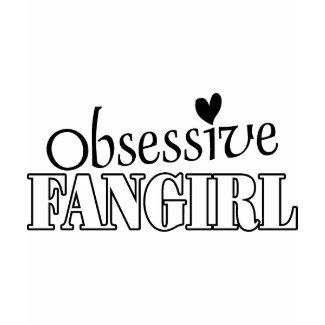 Obsessive Fangirl shirt