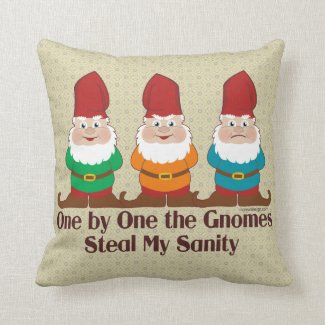One by one the Gnomes steal my sanity Throw Pillow