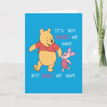 Pooh & Piglet | It's Not What We Have Quote Card