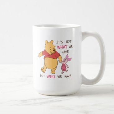 Pooh & Piglet | It's Not What We Have Quote Coffee Mug