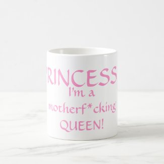 Princess? I'm a Queen! Mug