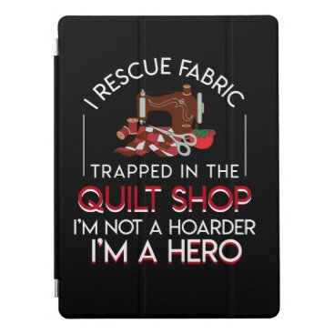 Quilting Rescue Fabric Trapped In Quilt Shop iPad Pro Cover
