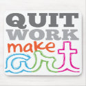Quit Work, Make Art mousepad mousepad