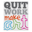 Quit Work Make Art poster print