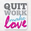 Quit Work, Make Love mousepad mousepad