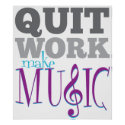 Quit Work, Make Music poster print