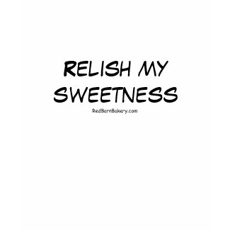 Relish My Sweetness shirt