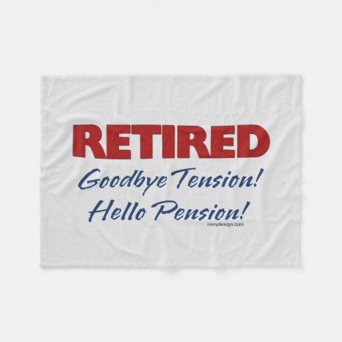 Retired: Goodbye Tension Hello Pension! Fleece Blanket