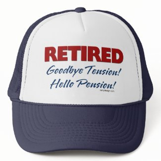Retired: Goodbye Tension Hello Pension! hat