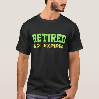RETIRED Not Expired Saying T-Shirt