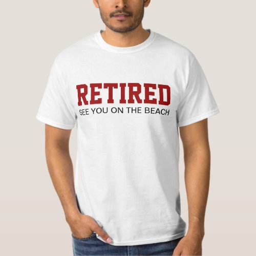 RETIRED See you on the beach T-shirts