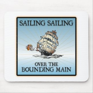 Sailing, Sailing - Over The Bounding Main Mouse Pads