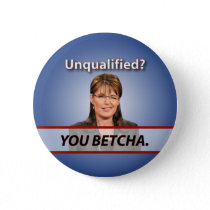 Unqualified? You Betcha. buttons