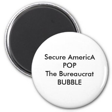 Secure AmericA POP The Bureaucrat BUBBLE magnets