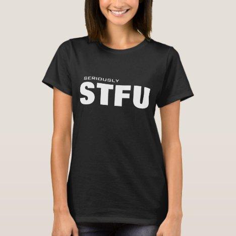 Seriously STFU T-Shirt
