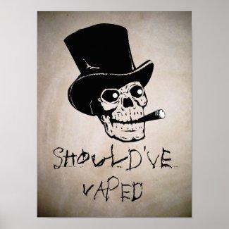 Should've Vaped Skull Smoking High Quality Poster