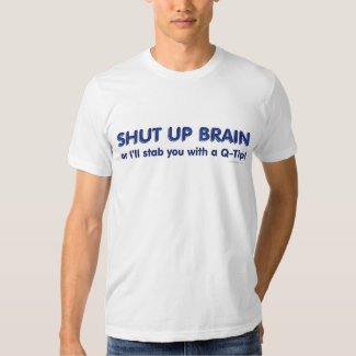 Shut Up Brain T-Shirt