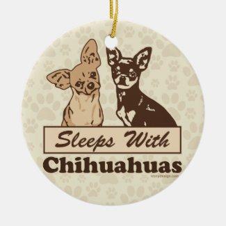 Sleeps With Chihuahuas Ceramic Ornament
