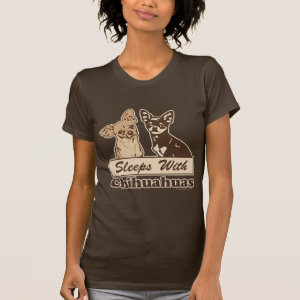 Sleeps With Chihuahuas T Shirt