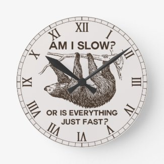 Sloth am I slow? Round Clock