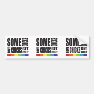 Some Chicks Love Chicks Get Over It LGBT Pride Car Bumper Sticker