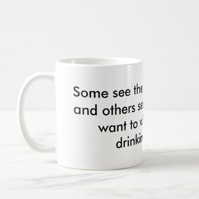 https://i2.wp.com/rlv.zcache.com/some_see_the_glass_half_empty_and_others_see_it_mug-p1681566159861009382otmb_400.jpg