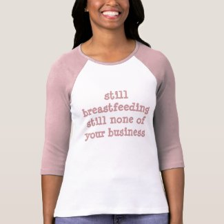 still breastfeeding still none of your business shirt