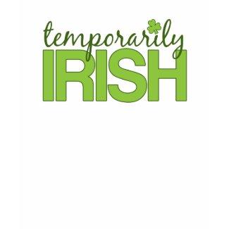 Temporarily Irish shirt