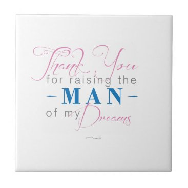 Thank you for Raising the Man of my Dreams Ceramic Tile
