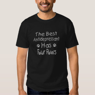 The Best Antidepressant Has Four Paws Tee Shirt