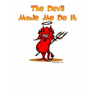 The Devil Made Me Do it! shirt