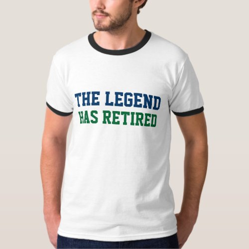 The Legend Has Retired Tee Shirts
